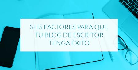 Seis factores para que tu blog de escritor tenga éxito