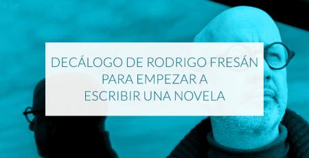 Decálogo de Rodrigo Fresán para empezar a escribir una novela