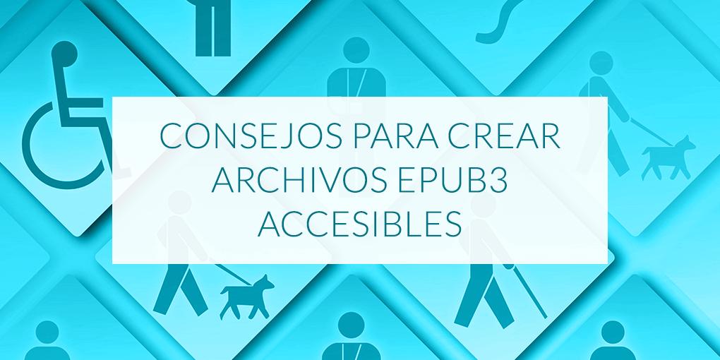 Consejos para crear archivos epub3 accesibles
